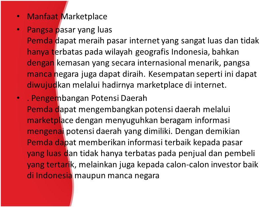 Manfaat Marketplace EfisiensiBiaya Berbeda dengan Pasar yang secara fisik harus dibangun dengan biaya yang sangat tinggi, maka Marketplace adalah sebuah pasar yang bersifat virtual , tidak nyata.
