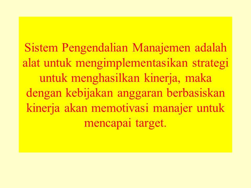 Sistem Pengendalian Manajemen adalah alat untuk mengimplementasikan strategi untuk menghasilkan kinerja, maka dengan kebijakan anggaran berbasiskan ki
