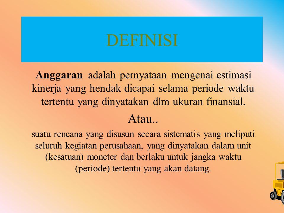 DEFINISI Anggaran adalah pernyataan mengenai estimasi kinerja yang hendak dicapai selama periode waktu tertentu yang dinyatakan dlm ukuran finansial.