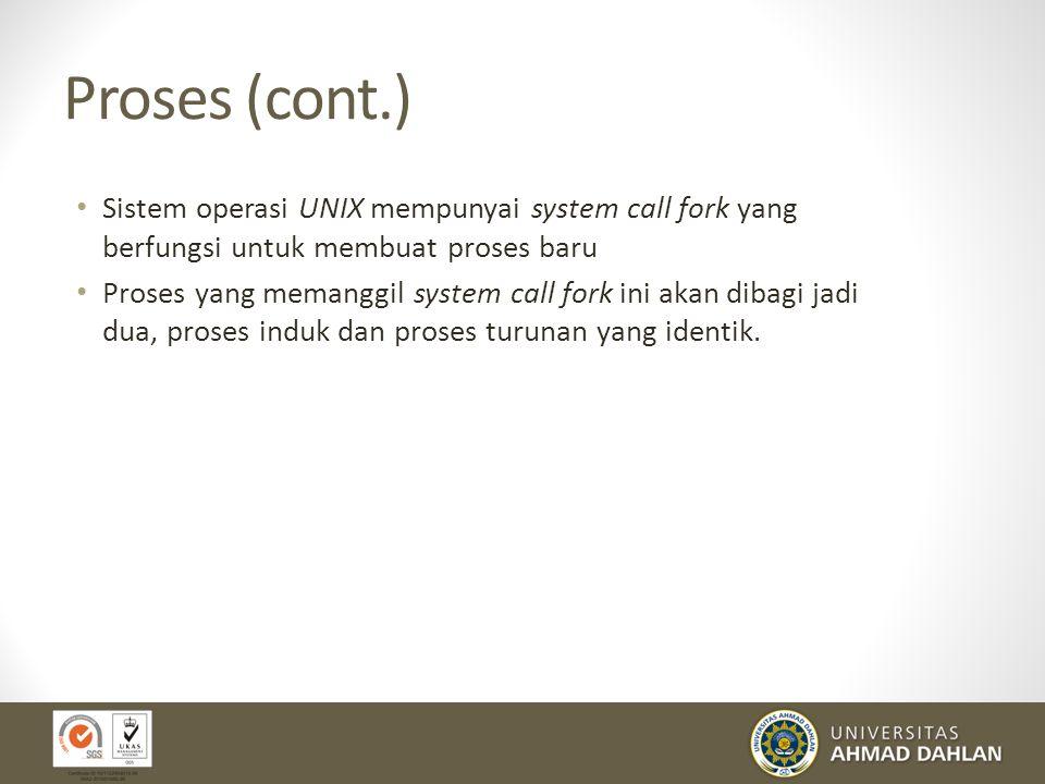 Proses (cont.) Proses adalah sebuah program yang dieksekusi yang mencakup program counter, register, dan variabel di dalamnya.