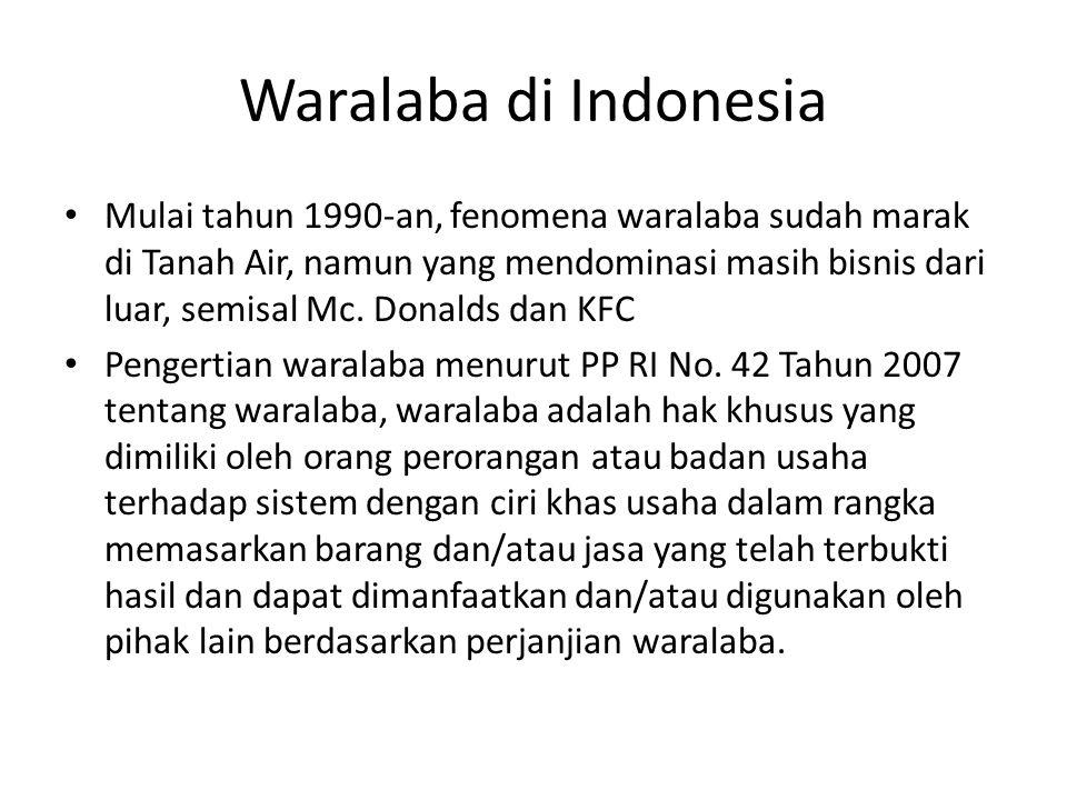 Waralaba di Indonesia Mulai tahun 1990-an, fenomena waralaba sudah marak di Tanah Air, namun yang mendominasi masih bisnis dari luar, semisal Mc.