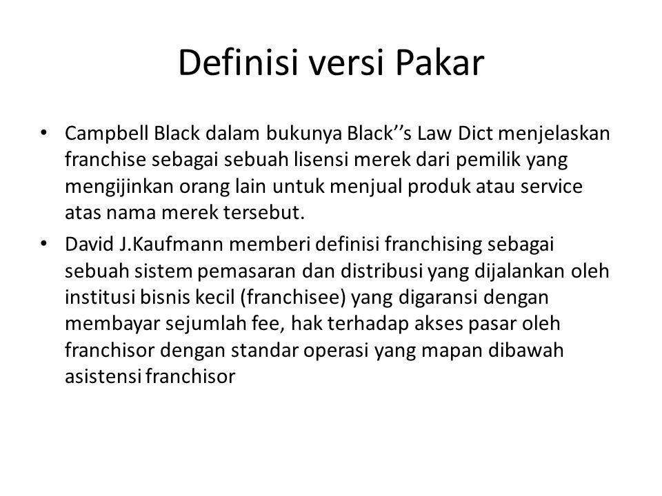 Definisi versi Pakar Campbell Black dalam bukunya Black''s Law Dict menjelaskan franchise sebagai sebuah lisensi merek dari pemilik yang mengijinkan orang lain untuk menjual produk atau service atas nama merek tersebut.