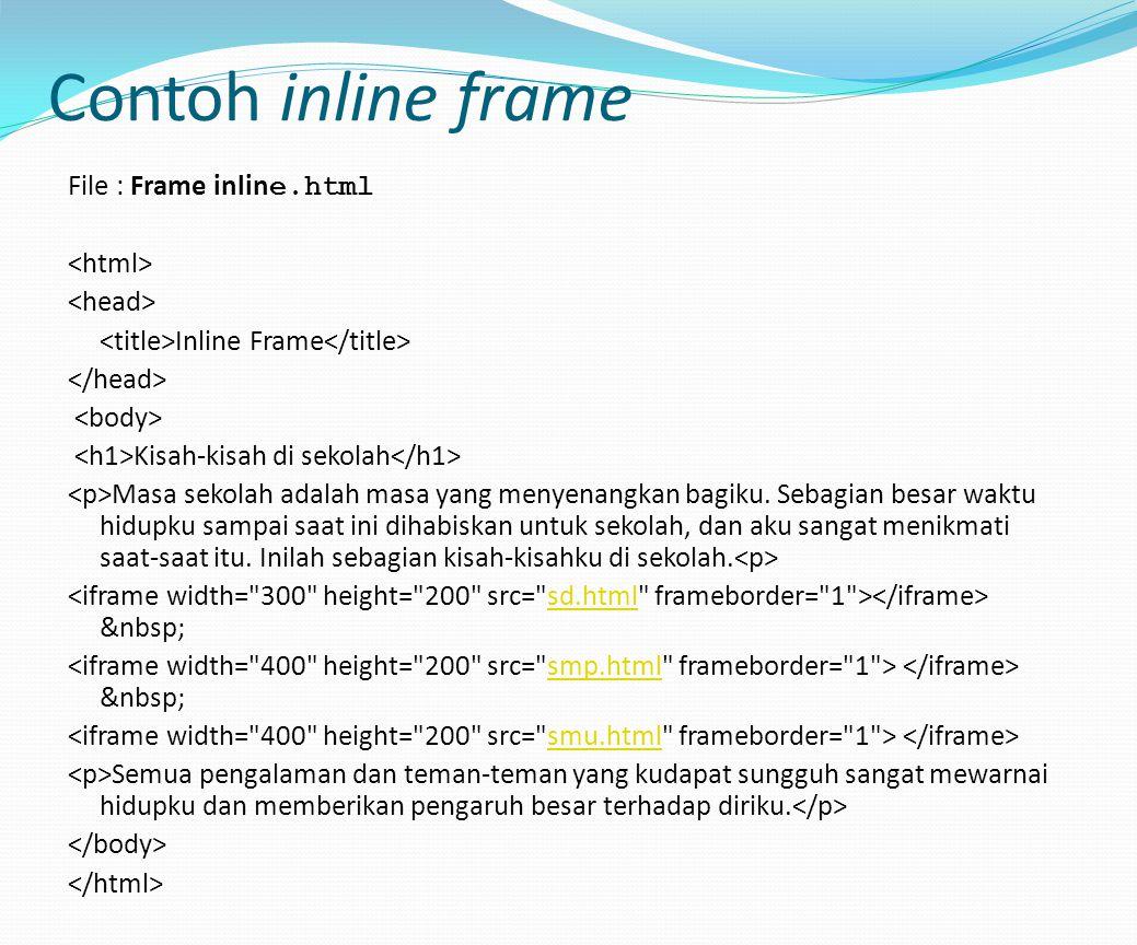 File : Frame inlin e.html Inline Frame Kisah-kisah di sekolah Masa sekolah adalah masa yang menyenangkan bagiku. Sebagian besar waktu hidupku sampai s
