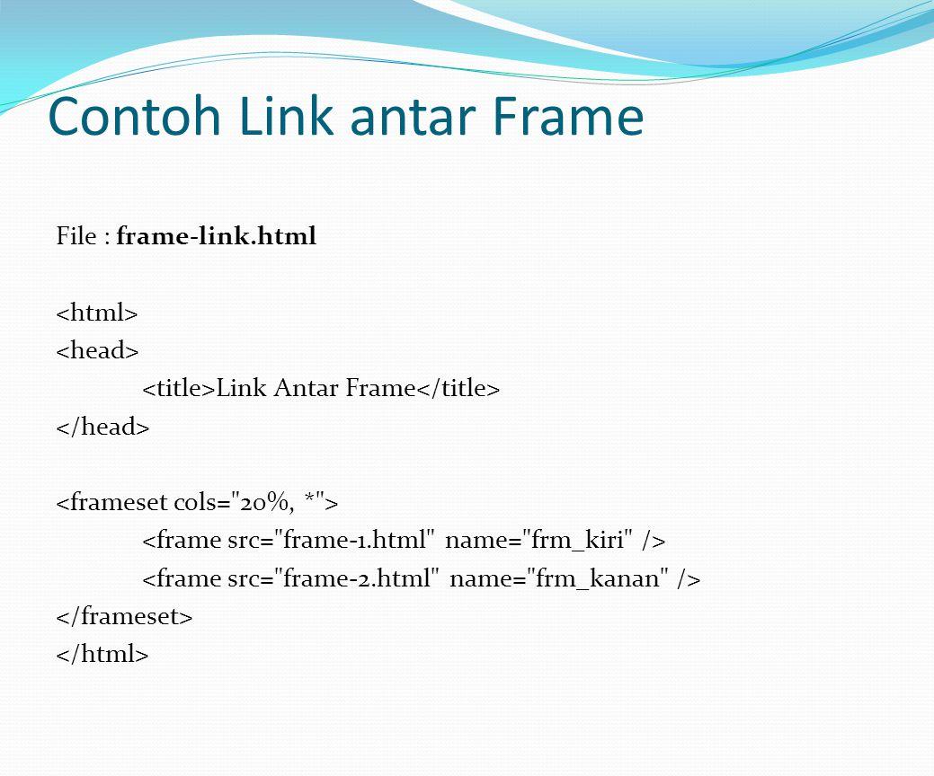 Contoh Link antar Frame File : frame-link.html Link Antar Frame