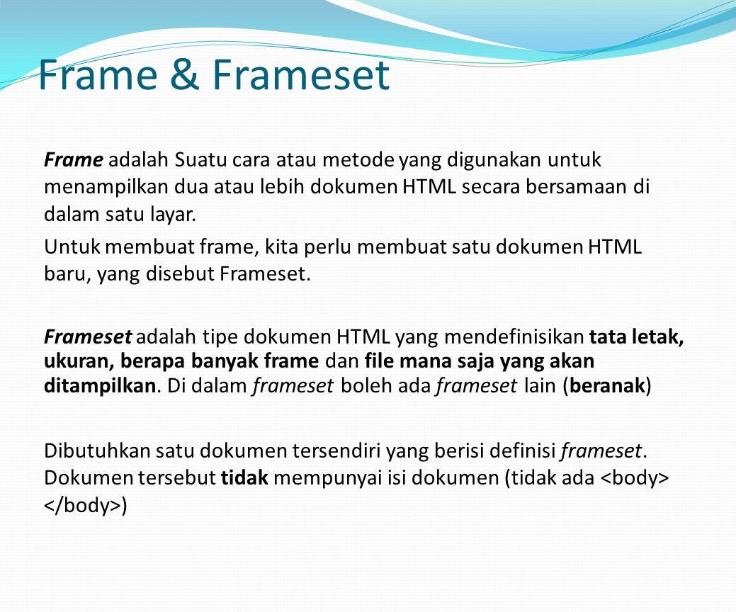 Frame adalah Suatu cara atau metode yang digunakan untuk menampilkan dua atau lebih dokumen HTML secara bersamaan di dalam satu layar. Untuk membuat f