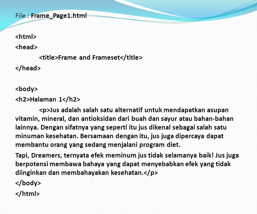 File : Frame_Page1.html Frame and Frameset Halaman 1 Jus adalah salah satu alternatif untuk mendapatkan asupan vitamin, mineral, dan antioksidan dari