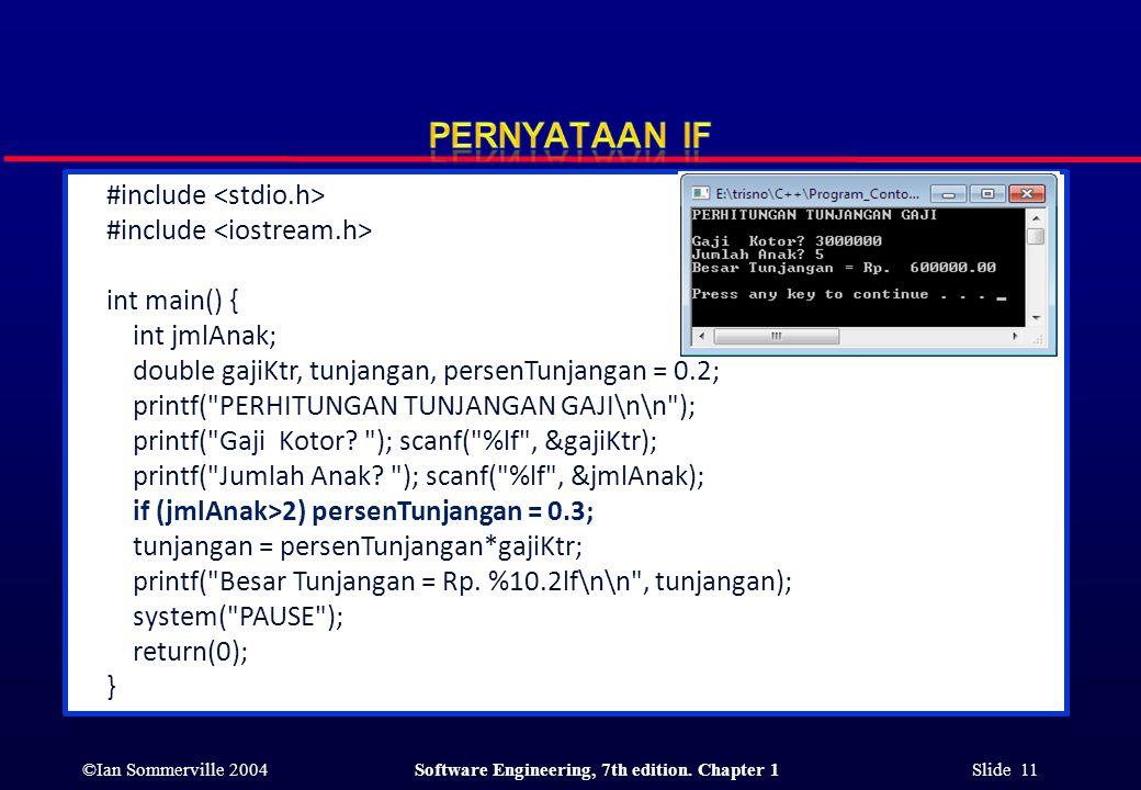 ©Ian Sommerville 2004Software Engineering, 7th edition. Chapter 1 Slide 11 #include int main() { int jmlAnak; double gajiKtr, tunjangan, persenTunjang
