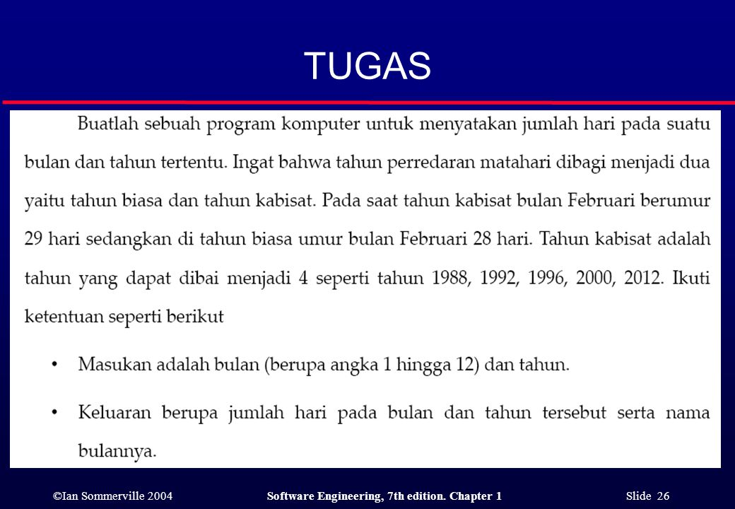 ©Ian Sommerville 2004Software Engineering, 7th edition. Chapter 1 Slide 26 TUGAS