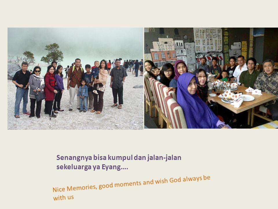 Senangnya bisa kumpul dan jalan-jalan sekeluarga ya Eyang…. Nice Memories, good moments and wish God always be with us
