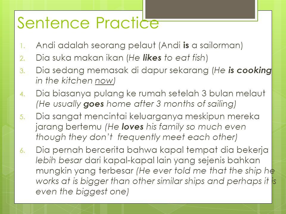 Sentence Practice 1. Andi adalah seorang pelaut (Andi is a sailorman) 2. Dia suka makan ikan (He likes to eat fish) 3. Dia sedang memasak di dapur sek