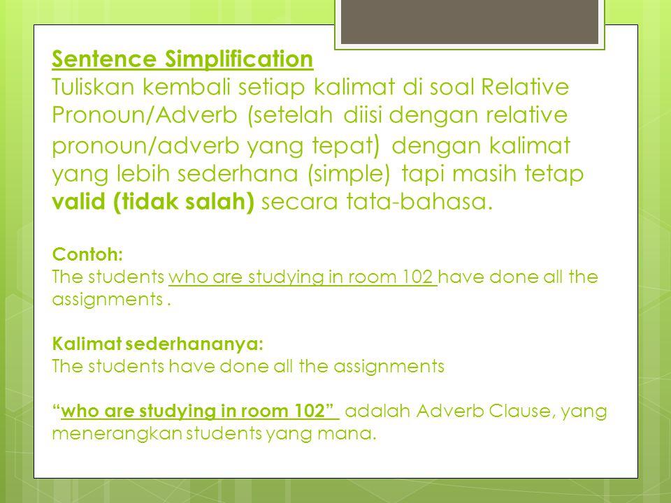 Sentence Simplification Tuliskan kembali setiap kalimat di soal Relative Pronoun/Adverb (setelah diisi dengan relative pronoun/adverb yang tepat ) den