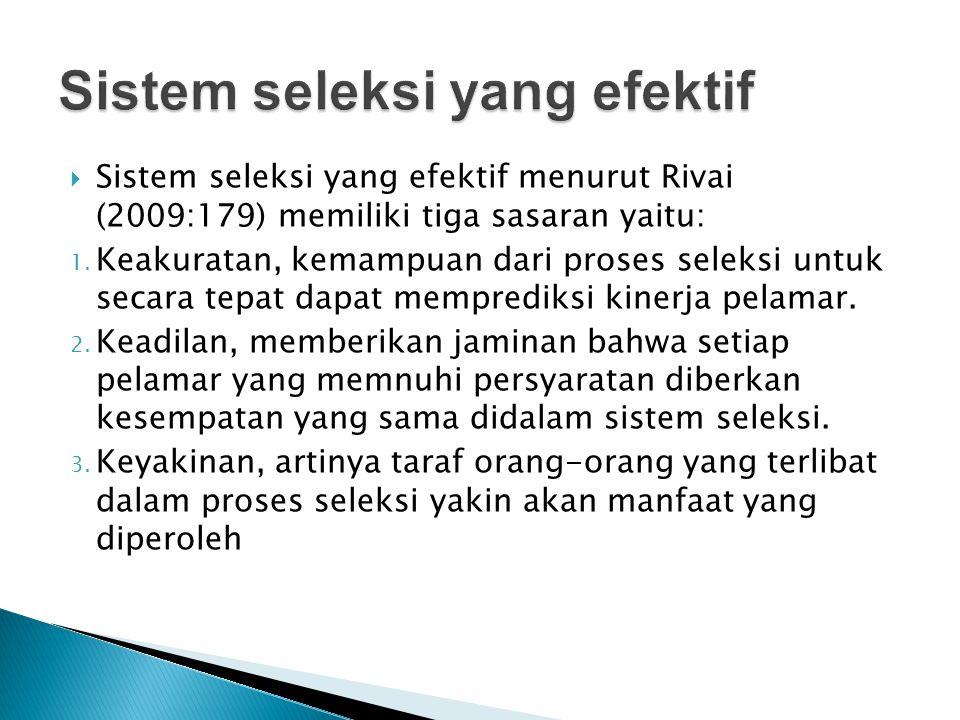  Sistem seleksi yang efektif menurut Rivai (2009:179) memiliki tiga sasaran yaitu: 1. Keakuratan, kemampuan dari proses seleksi untuk secara tepat da