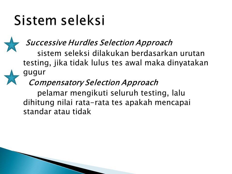 Successive Hurdles Selection Approach sistem seleksi dilakukan berdasarkan urutan testing, jika tidak lulus tes awal maka dinyatakan gugur Compensator