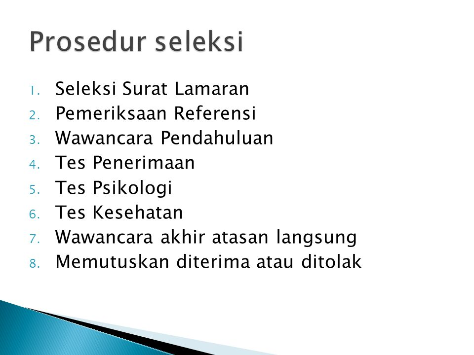 1. Seleksi Surat Lamaran 2. Pemeriksaan Referensi 3. Wawancara Pendahuluan 4. Tes Penerimaan 5. Tes Psikologi 6. Tes Kesehatan 7. Wawancara akhir atas