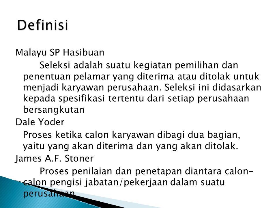 Malayu SP Hasibuan Seleksi adalah suatu kegiatan pemilihan dan penentuan pelamar yang diterima atau ditolak untuk menjadi karyawan perusahaan. Seleksi