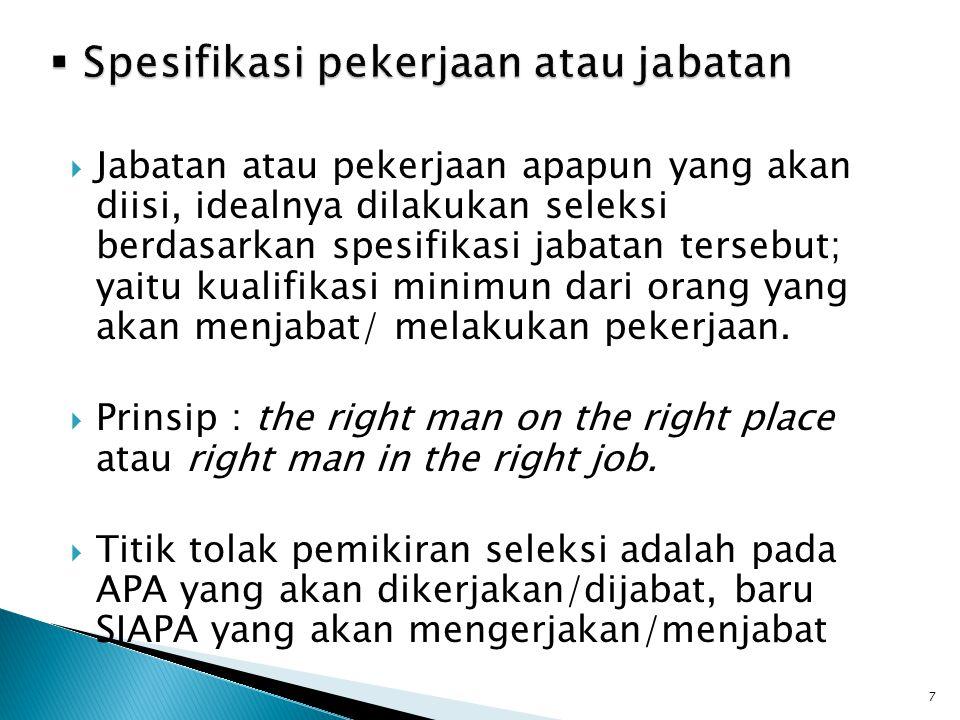  Jabatan atau pekerjaan apapun yang akan diisi, idealnya dilakukan seleksi berdasarkan spesifikasi jabatan tersebut; yaitu kualifikasi minimun dari o