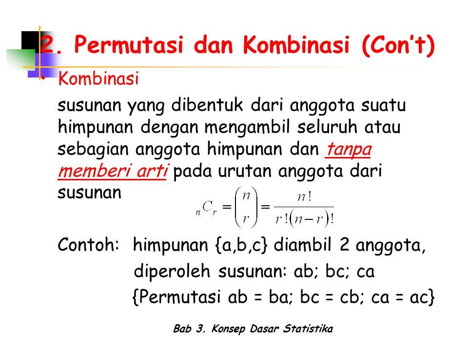 Bab 3. Konsep Dasar Statistika 2. Permutasi dan Kombinasi (Con't) Kombinasi susunan yang dibentuk dari anggota suatu himpunan dengan mengambil seluruh