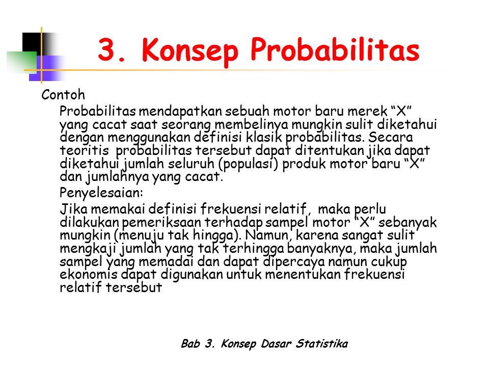 """Bab 3. Konsep Dasar Statistika 3. Konsep Probabilitas Contoh Probabilitas mendapatkan sebuah motor baru merek """"X"""" yang cacat saat seorang membelinya m"""