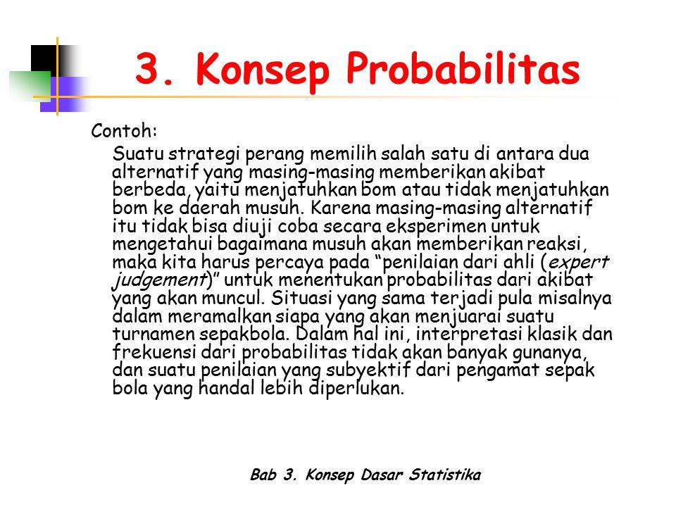 Bab 3. Konsep Dasar Statistika 3. Konsep Probabilitas Contoh: Suatu strategi perang memilih salah satu di antara dua alternatif yang masing-masing mem