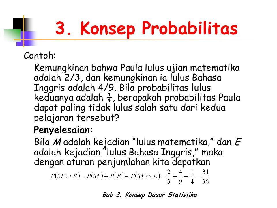 Bab 3. Konsep Dasar Statistika 3. Konsep Probabilitas Contoh: Kemungkinan bahwa Paula lulus ujian matematika adalah 2/3, dan kemungkinan ia lulus Baha