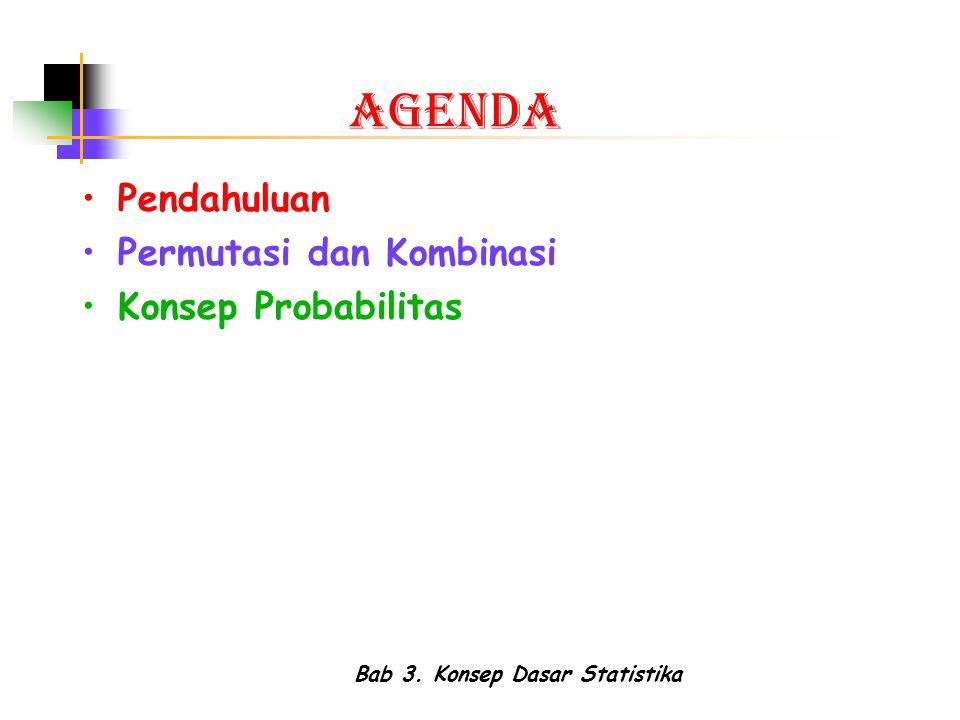 Bab 3. Konsep Dasar Statistika AGENDA Pendahuluan Permutasi dan Kombinasi Konsep Probabilitas
