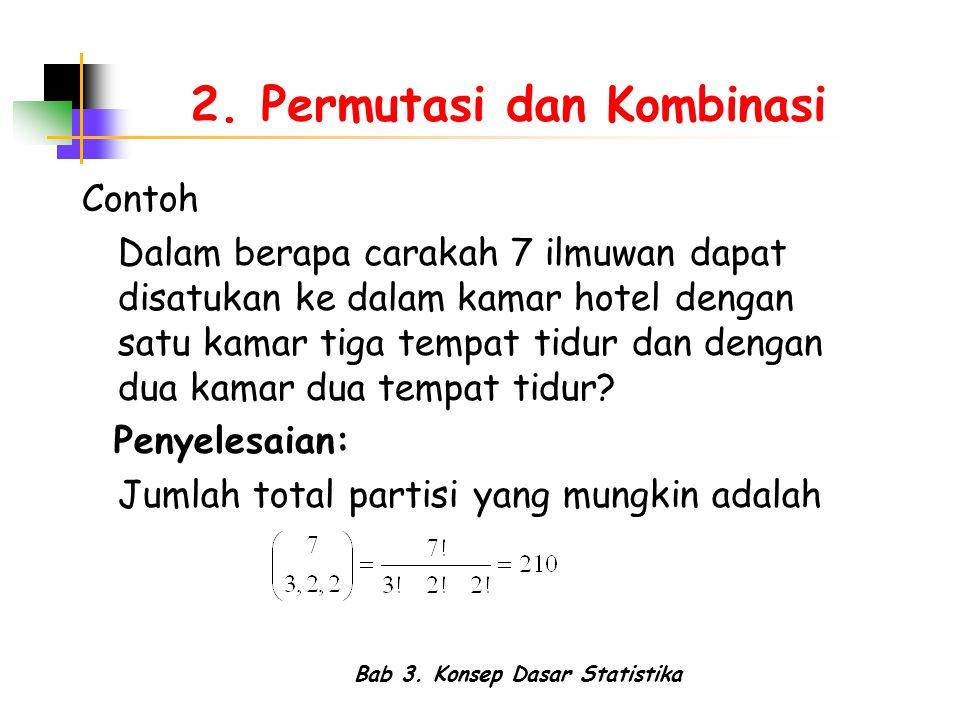 Bab 3. Konsep Dasar Statistika 2. Permutasi dan Kombinasi Contoh Dalam berapa carakah 7 ilmuwan dapat disatukan ke dalam kamar hotel dengan satu kamar