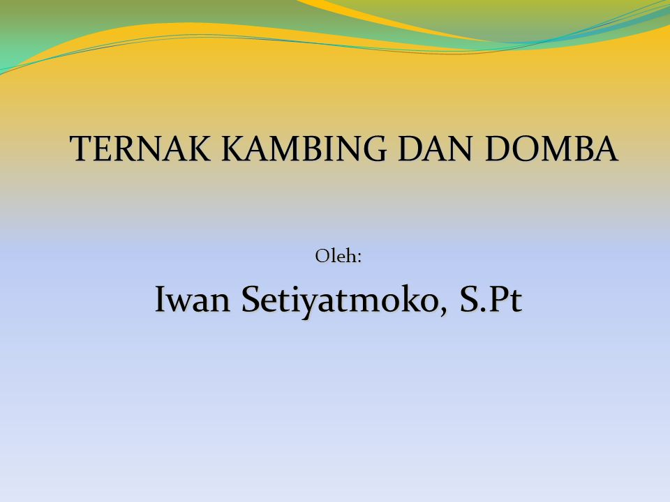 TERNAK KAMBING DAN DOMBA TERNAK KAMBING DAN DOMBAOleh: Iwan Setiyatmoko, S.Pt