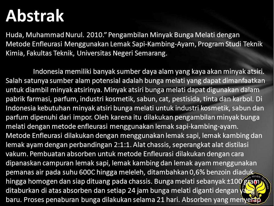 """Abstrak Huda, Muhammad Nurul. 2010."""" Pengambilan Minyak Bunga Melati dengan Metode Enfleurasi Menggunakan Lemak Sapi-Kambing-Ayam, Program Studi Tekni"""