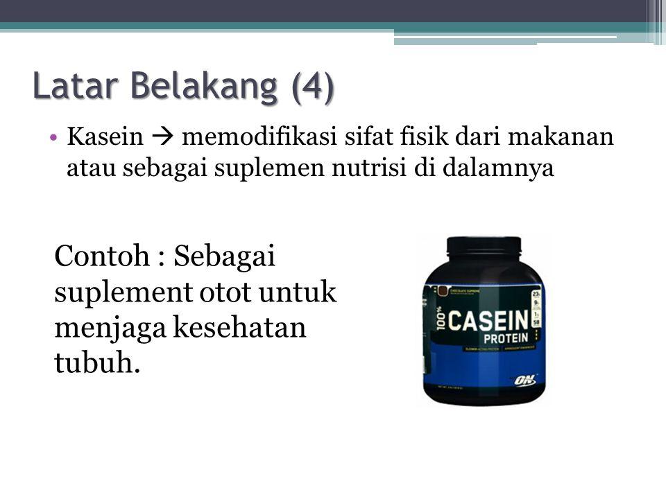 Kasein  memodifikasi sifat fisik dari makanan atau sebagai suplemen nutrisi di dalamnya Contoh : Sebagai suplement otot untuk menjaga kesehatan tubuh