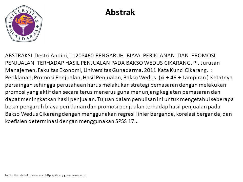 Abstrak ABSTRAKSI Destri Andini, 11208460 PENGARUH BIAYA PERIKLANAN DAN PROMOSI PENJUALAN TERHADAP HASIL PENJUALAN PADA BAKSO WEDUS CIKARANG. PI. Juru