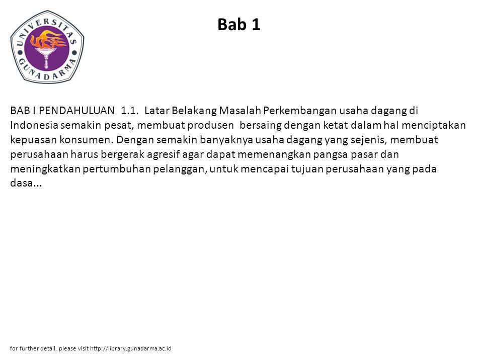 Bab 1 BAB I PENDAHULUAN 1.1. Latar Belakang Masalah Perkembangan usaha dagang di Indonesia semakin pesat, membuat produsen bersaing dengan ketat dalam