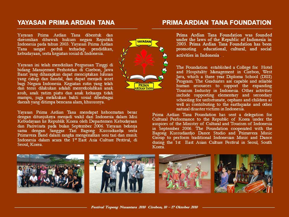 Festival Topeng Nusantara 2010 Cirebon, 10 – 17 Oktober 2010 PROGRAM KEBUDAYAAN YAYASAN PRIMA ARDIAN TANA JULI 2006 Menyelenggarakan Malam Amal MUSICA LATINA DINNER & DANCE di Mulia Hotel Jkt, dalam upaya menggalang dana untuk membantu korban tsunami di Pangandaran.