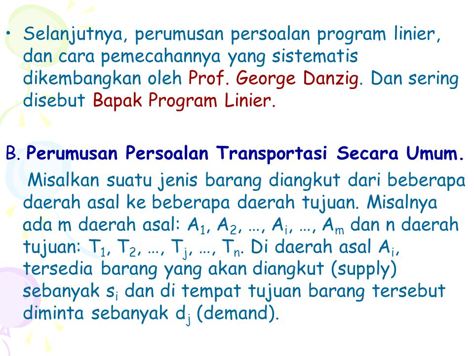 Persoalan Transportasi A. Pendahuluan. Persoalan transportasi merupakan persoalan program linier. Persoalan transportasi merupakan persoalan program l