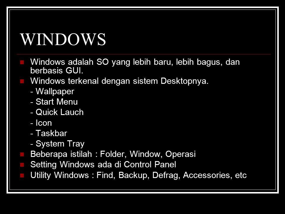 WINDOWS Windows adalah SO yang lebih baru, lebih bagus, dan berbasis GUI.