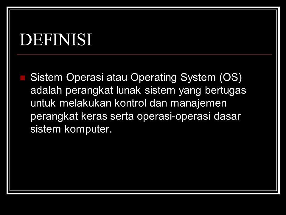 DEFINISI Sistem Operasi atau Operating System (OS) adalah perangkat lunak sistem yang bertugas untuk melakukan kontrol dan manajemen perangkat keras serta operasi-operasi dasar sistem komputer.