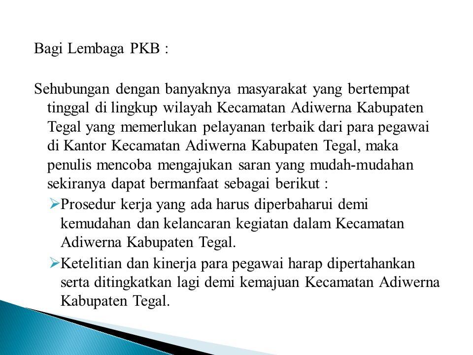 Bagi Lembaga PKB : Sehubungan dengan banyaknya masyarakat yang bertempat tinggal di lingkup wilayah Kecamatan Adiwerna Kabupaten Tegal yang memerlukan