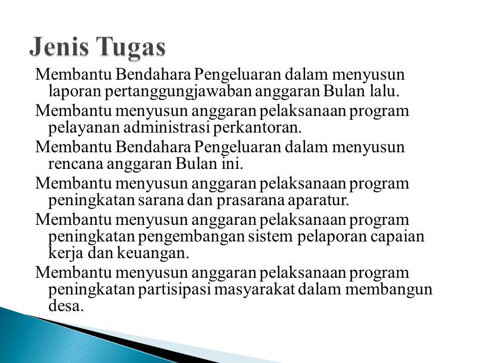 Membantu Bendahara Pengeluaran dalam menyusun laporan pertanggungjawaban anggaran Bulan lalu. Membantu menyusun anggaran pelaksanaan program pelayanan