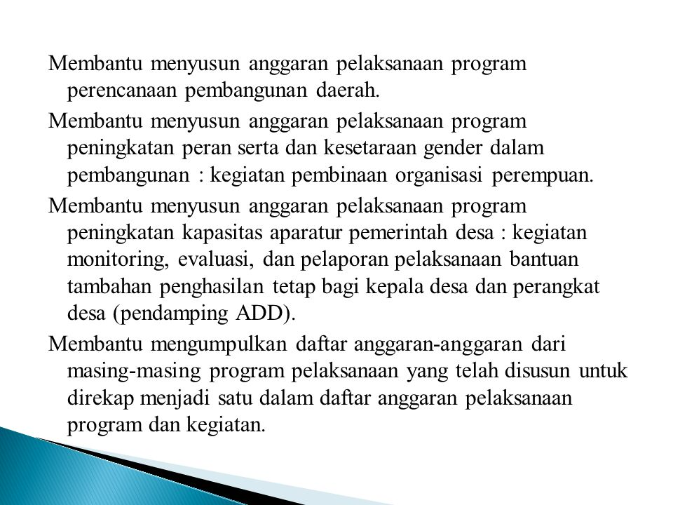 Membantu menyusun anggaran pelaksanaan program perencanaan pembangunan daerah. Membantu menyusun anggaran pelaksanaan program peningkatan peran serta