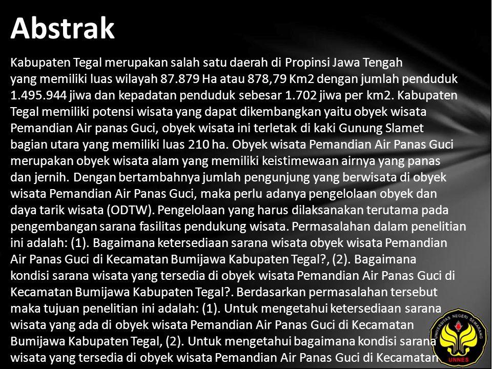 Abstrak Kabupaten Tegal merupakan salah satu daerah di Propinsi Jawa Tengah yang memiliki luas wilayah 87.879 Ha atau 878,79 Km2 dengan jumlah penduduk 1.495.944 jiwa dan kepadatan penduduk sebesar 1.702 jiwa per km2.