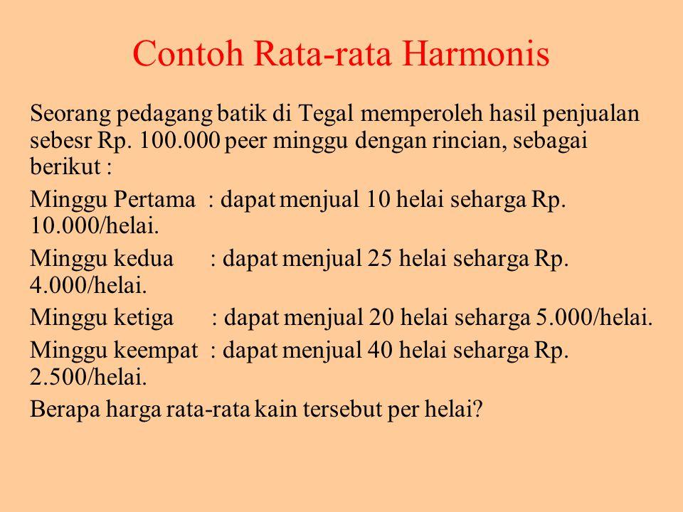 Rata-rata harmonis dari n angka, X1, X2, ….., Xn adalah nilai yang diperoleh dengan jalan membagi n dengan jumlah kebalikan dari masing-masing X terse