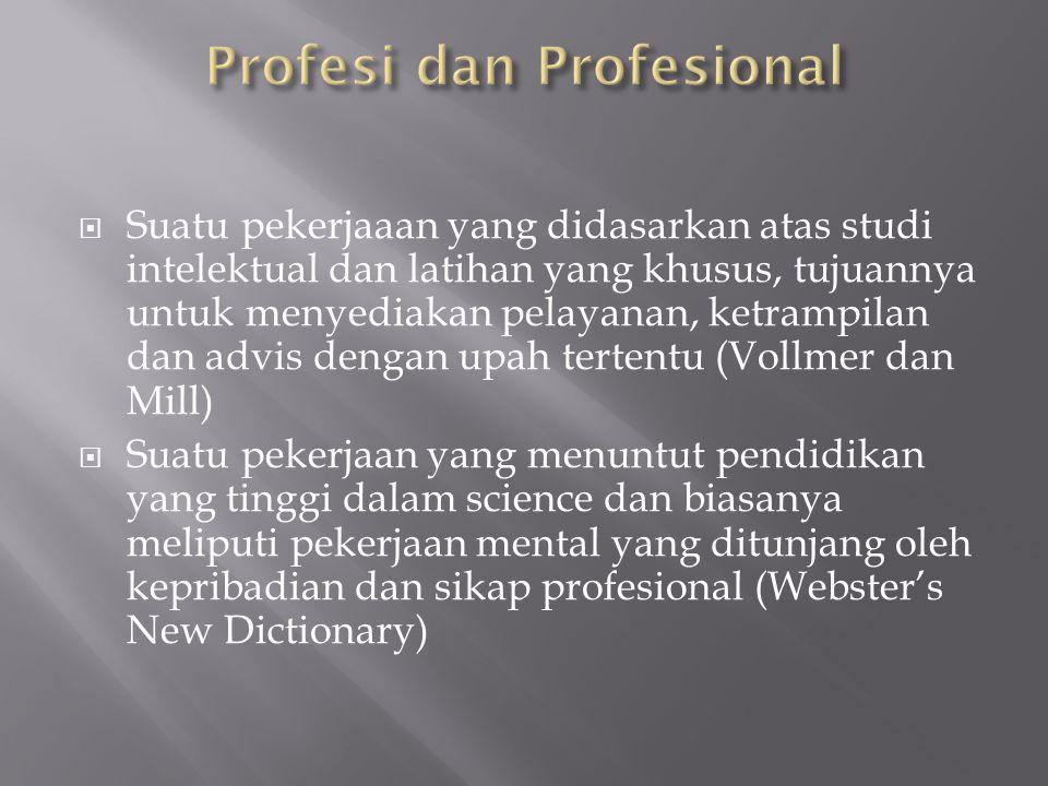  Suatu pekerjaaan yang didasarkan atas studi intelektual dan latihan yang khusus, tujuannya untuk menyediakan pelayanan, ketrampilan dan advis dengan