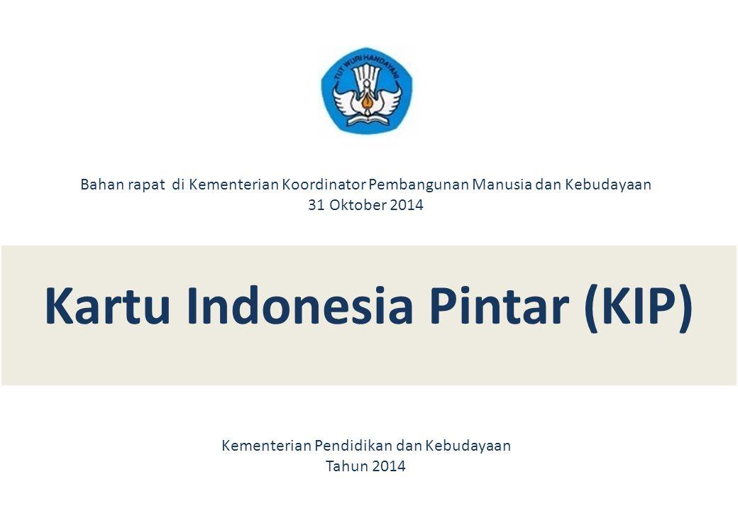 Kartu Indonesia Pintar (KIP) Kementerian Pendidikan dan Kebudayaan Tahun 2014 Bahan rapat di Kementerian Koordinator Pembangunan Manusia dan Kebudayaa