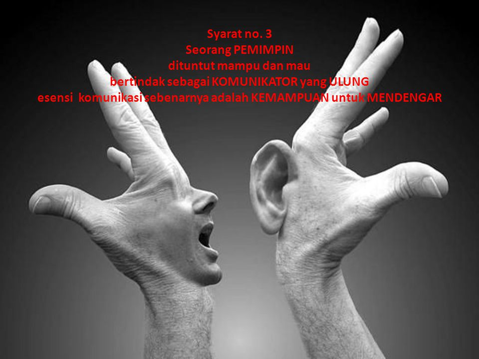 Syarat no. 3 Seorang PEMIMPIN dituntut mampu dan mau bertindak sebagai KOMUNIKATOR yang ULUNG esensi komunikasi sebenarnya adalah KEMAMPUAN untuk MEND