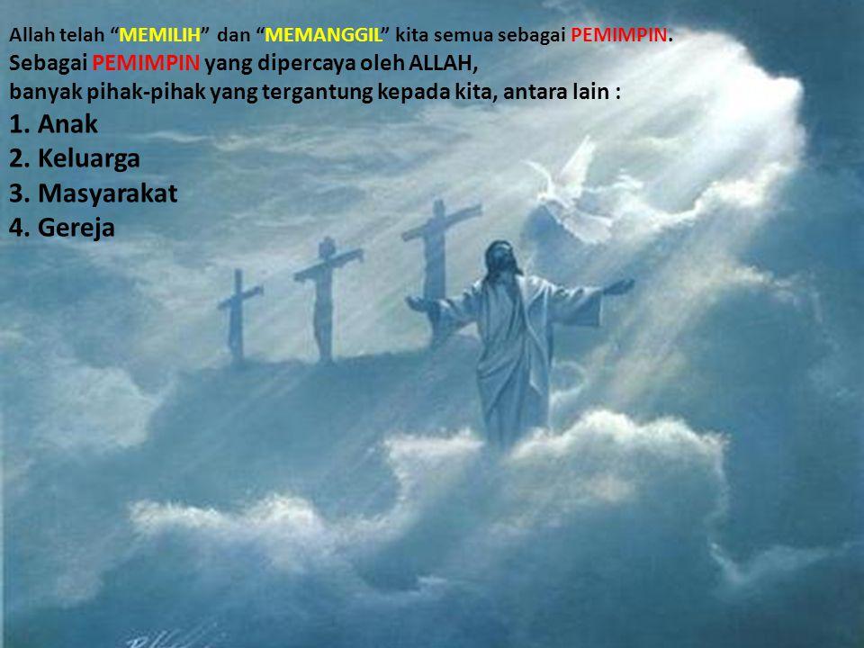Allah telah MEMILIH dan MEMANGGIL kita semua sebagai PEMIMPIN.
