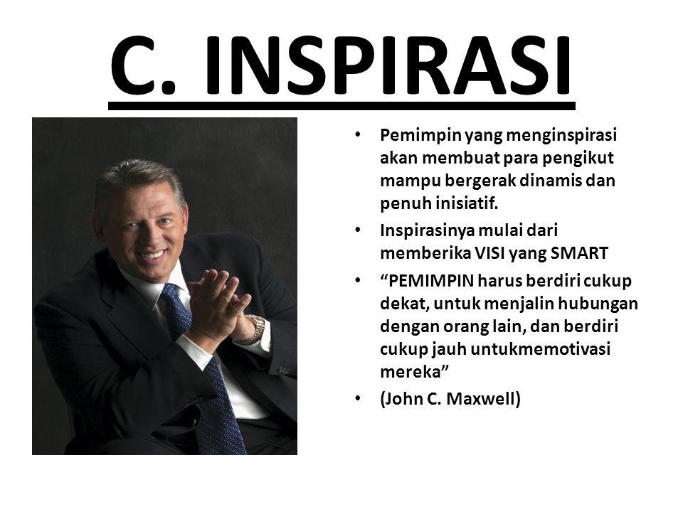 C. INSPIRASI Pemimpin yang menginspirasi akan membuat para pengikut mampu bergerak dinamis dan penuh inisiatif. Inspirasinya mulai dari memberika VISI