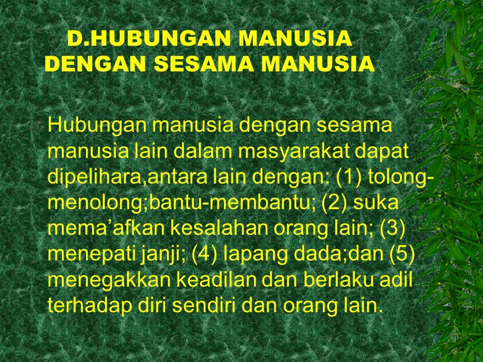 D.HUBUNGAN MANUSIA DENGAN SESAMA MANUSIA  Hubungan manusia dengan sesama manusia lain dalam masyarakat dapat dipelihara,antara lain dengan: (1) tolon