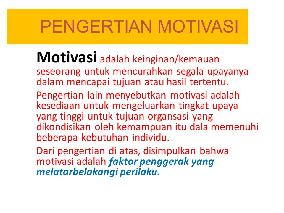 PENGERTIAN MOTIVASI Motivasi adalah keinginan/kemauan seseorang untuk mencurahkan segala upayanya dalam mencapai tujuan atau hasil tertentu. Pengertia