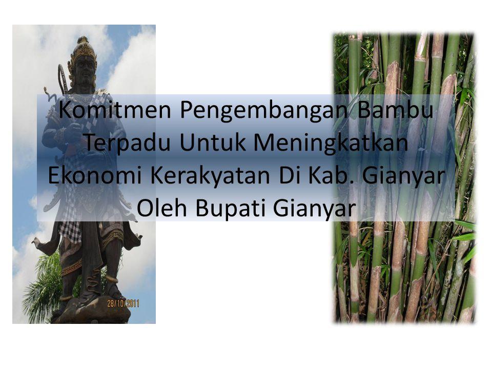 Komitmen Pengembangan Bambu Terpadu Untuk Meningkatkan Ekonomi Kerakyatan Di Kab. Gianyar Oleh Bupati Gianyar