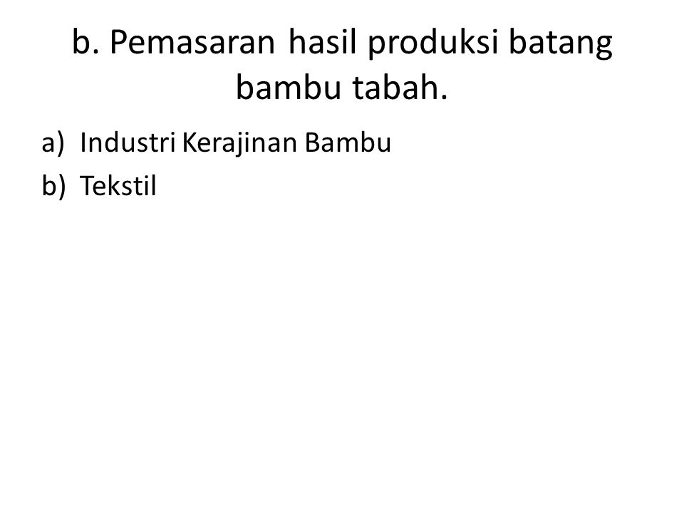 b. Pemasaran hasil produksi batang bambu tabah. a)Industri Kerajinan Bambu b)Tekstil