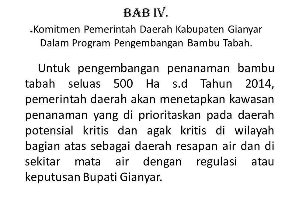 BAB IV.. Komitmen Pemerintah Daerah Kabupaten Gianyar Dalam Program Pengembangan Bambu Tabah. Untuk pengembangan penanaman bambu tabah seluas 500 Ha s